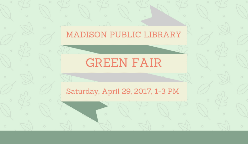 Madison Library's Annual Green Fair will be taking place tomorrow, April 29th, 1-3 PM Click for info.