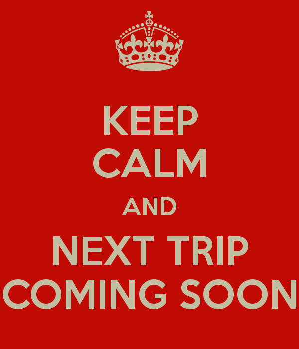 keep-calm-and-next-trip-coming-soon